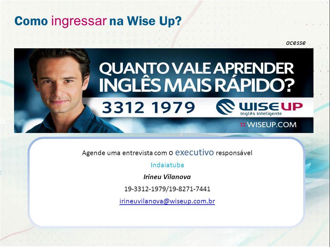 Como ingressar na Wise Up? Agende uma entrevista com o executivo responsável Indaiatuba Irineu Vilanova 19-3312-1979/19-8271-7441 irineuvilanova@wiseu