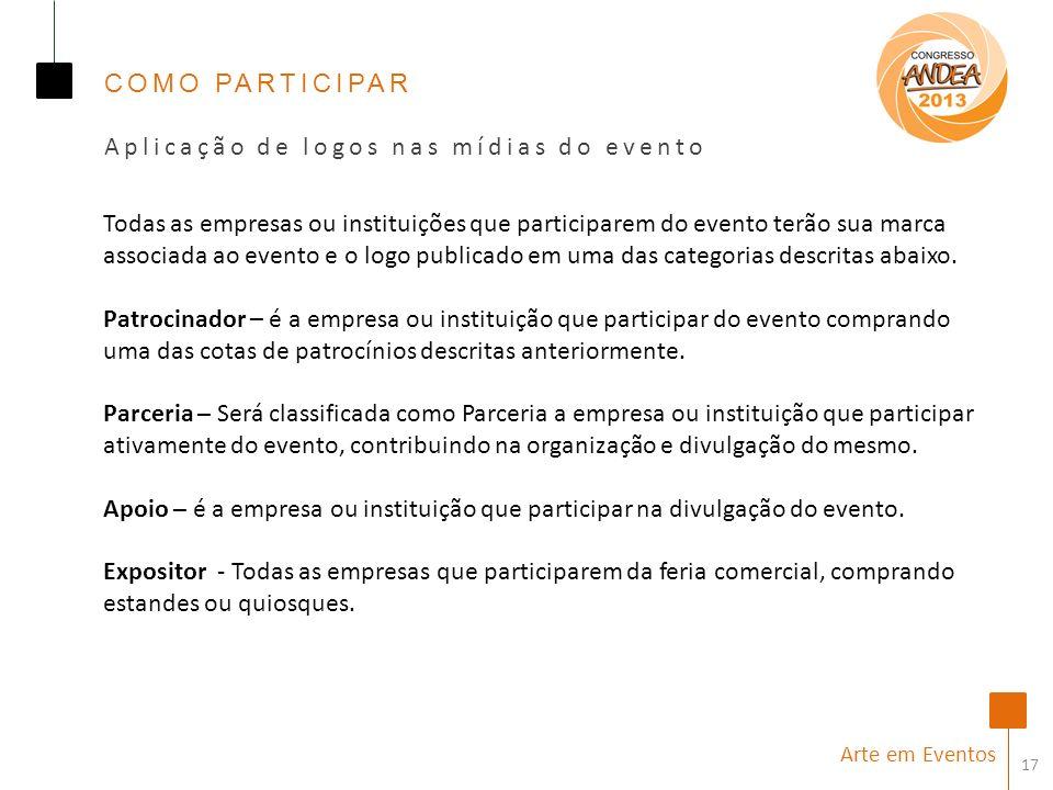 17 Arte em Eventos Todas as empresas ou instituições que participarem do evento terão sua marca associada ao evento e o logo publicado em uma das categorias descritas abaixo.