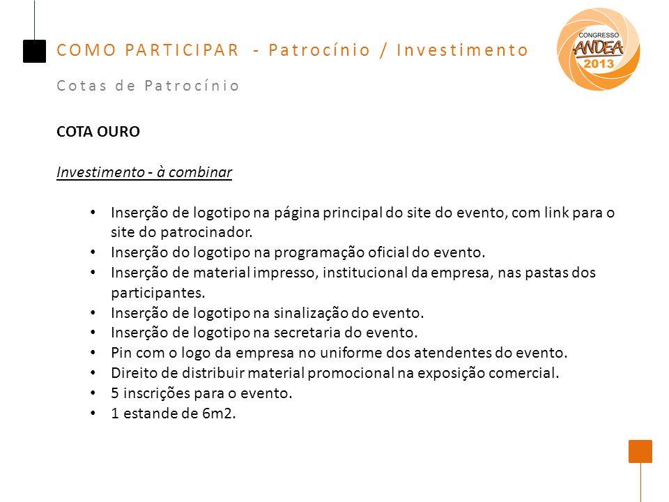 COMO PARTICIPAR - Patrocínio / Investimento Cotas de Patrocínio COTA OURO Investimento - à combinar Inserção de logotipo na página principal do site do evento, com link para o site do patrocinador.