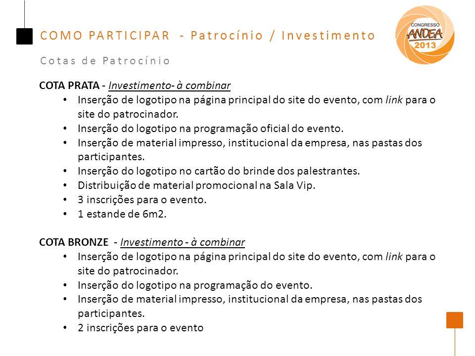 COMO PARTICIPAR - Patrocínio / Investimento COTA PRATA - Investimento- à combinar Inserção de logotipo na página principal do site do evento, com link para o site do patrocinador.