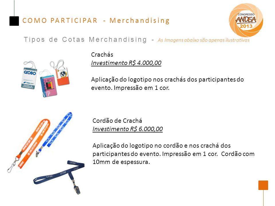COMO PARTICIPAR - Merchandising Tipos de Cotas Merchandising - As Imagens abaixo são apenas ilustrativas Crachás Investimento R$ 4.000,00 Aplicação do logotipo nos crachás dos participantes do evento.