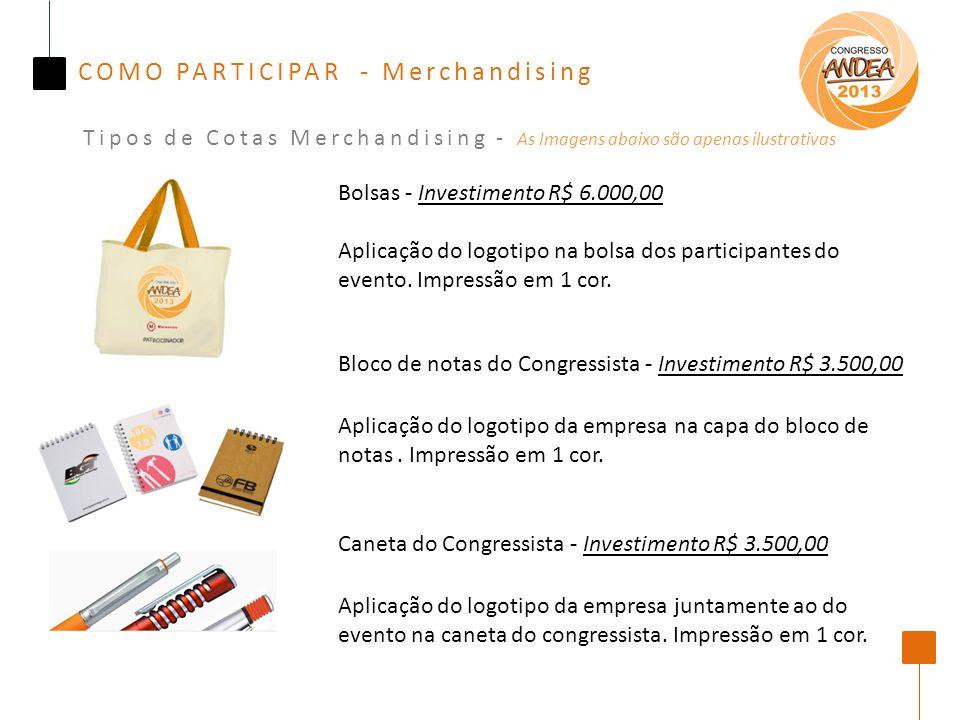 COMO PARTICIPAR - Merchandising Tipos de Cotas Merchandising - As Imagens abaixo são apenas ilustrativas Bolsas - Investimento R$ 6.000,00 Aplicação do logotipo na bolsa dos participantes do evento.