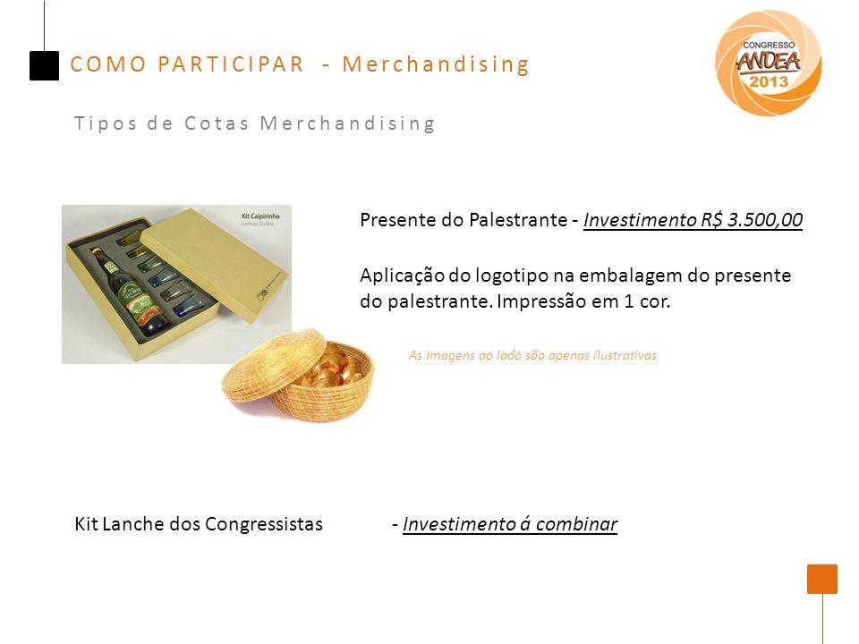 COMO PARTICIPAR - Merchandising Tipos de Cotas Merchandising Presente do Palestrante - Investimento R$ 3.500,00 Aplicação do logotipo na embalagem do presente do palestrante.