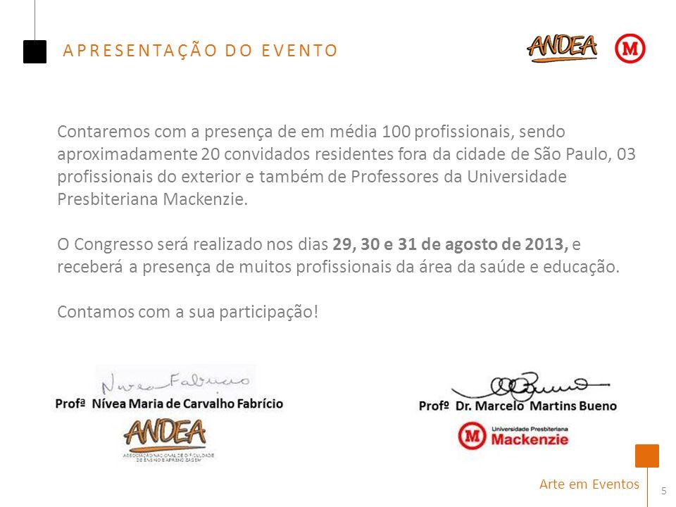 5 Arte em Eventos Contaremos com a presença de em média 100 profissionais, sendo aproximadamente 20 convidados residentes fora da cidade de São Paulo, 03 profissionais do exterior e também de Professores da Universidade Presbiteriana Mackenzie.