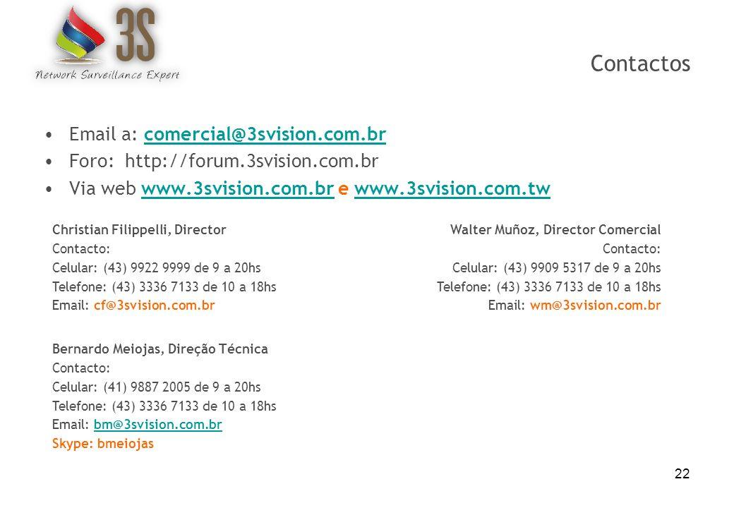 22 Contactos Email a: comercial@3svision.com.brcomercial@3svision.com.br Foro: http://forum.3svision.com.br Via web www.3svision.com.br e www.3svision