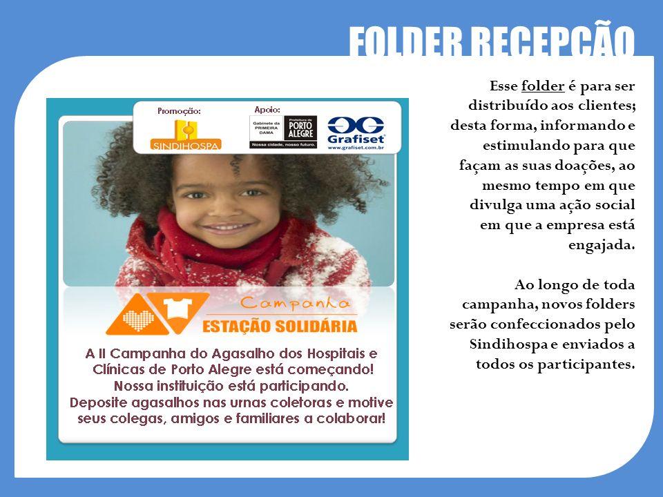 FOLDER RECEPÇÃO Esse folder é para ser distribuído aos clientes; desta forma, informando e estimulando para que façam as suas doações, ao mesmo tempo