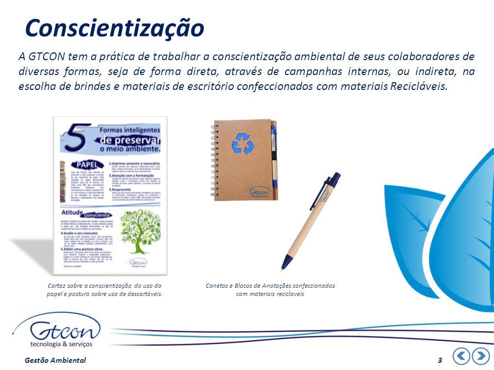 Conscientização A GTCON tem a prática de trabalhar a conscientização ambiental de seus colaboradores de diversas formas, seja de forma direta, através