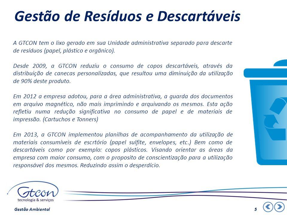 Gestão de Resíduos e Descartáveis A GTCON tem o lixo gerado em sua Unidade administrativa separado para descarte de resíduos (papel, plástico e orgâni