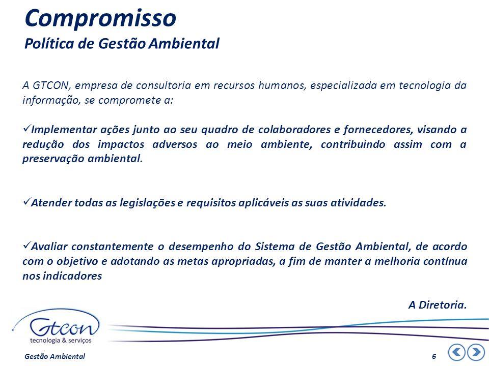 Compromisso Política de Gestão Ambiental A GTCON, empresa de consultoria em recursos humanos, especializada em tecnologia da informação, se compromete