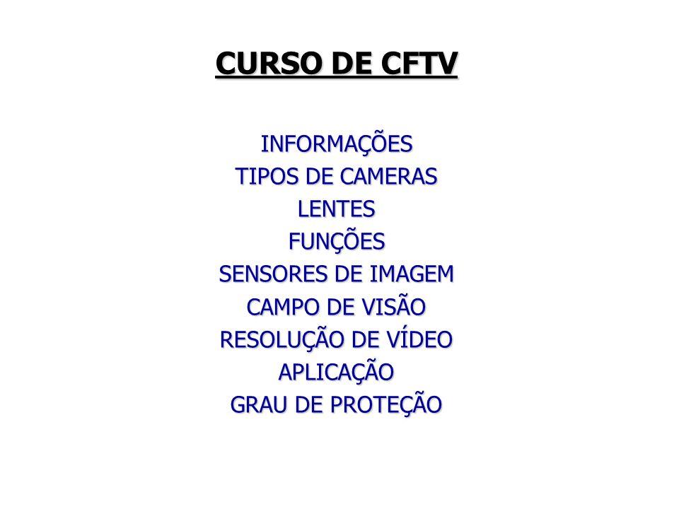 CURSO DE CFTV INFORMAÇÕES TIPOS DE CAMERAS LENTESFUNÇÕES SENSORES DE IMAGEM CAMPO DE VISÃO RESOLUÇÃO DE VÍDEO APLICAÇÃO GRAU DE PROTEÇÃO