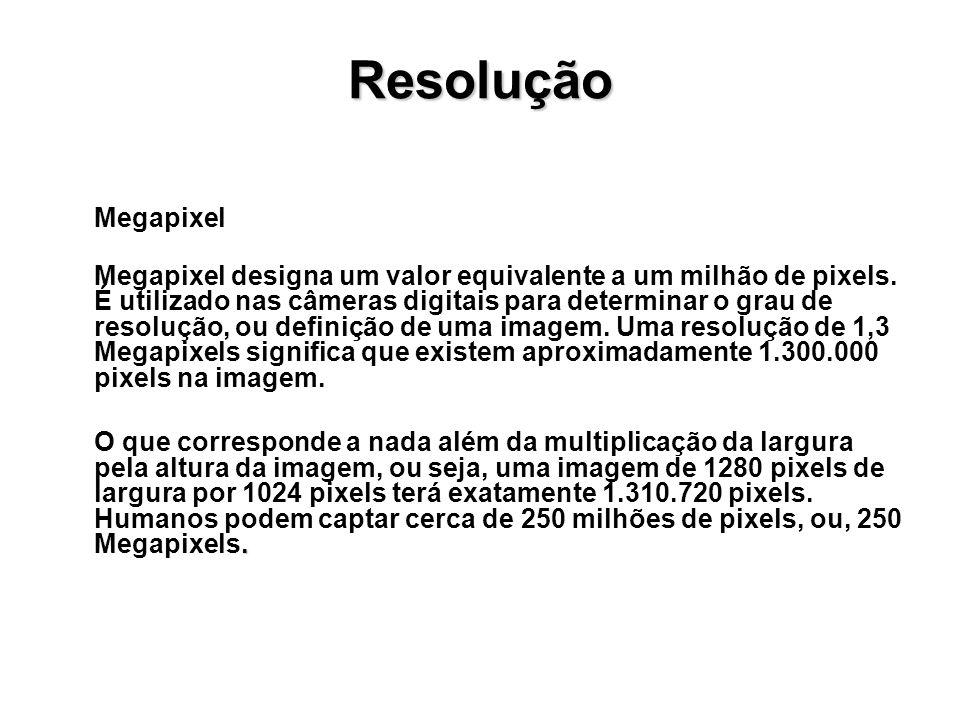 Resolução Megapixel Megapixel designa um valor equivalente a um milhão de pixels. É utilizado nas câmeras digitais para determinar o grau de resolução