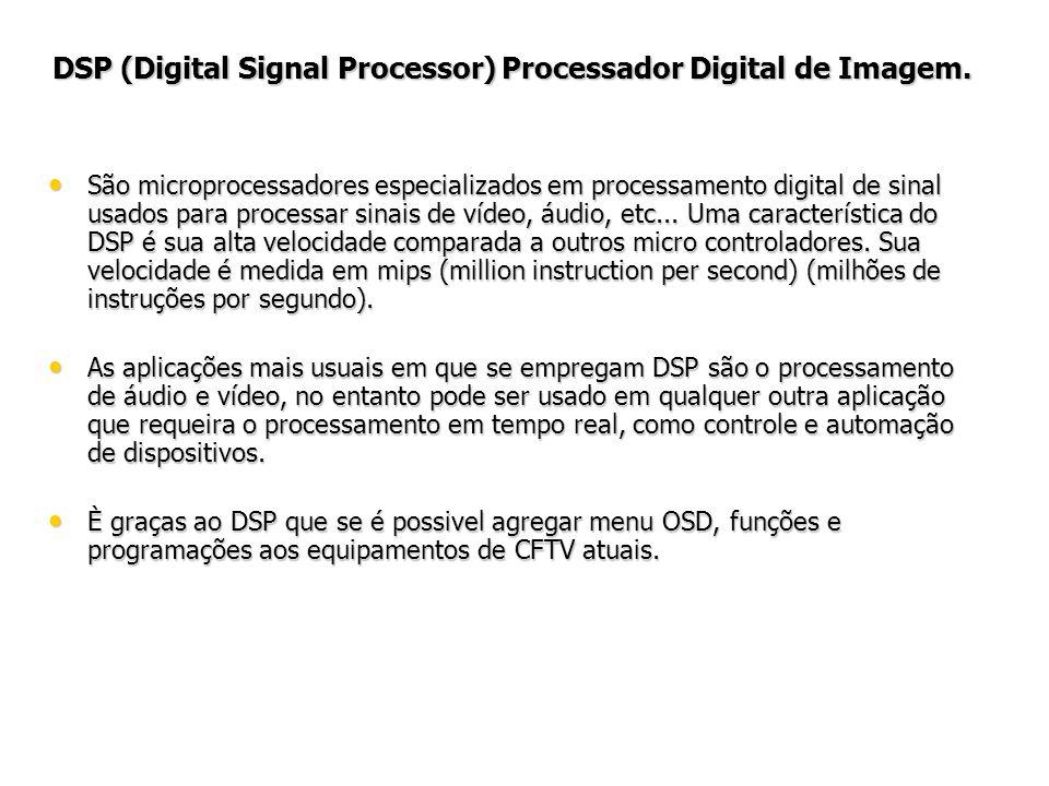 DSP (Digital Signal Processor) Processador Digital de Imagem. São microprocessadores especializados em processamento digital de sinal usados para proc