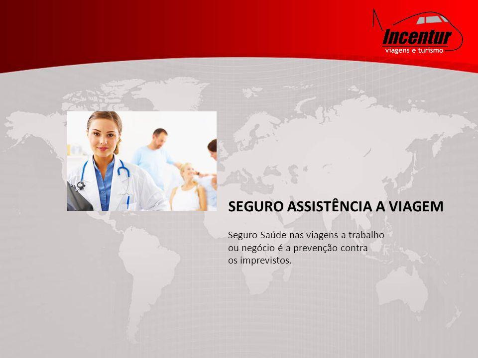 SEGURO ASSISTÊNCIA A VIAGEM Seguro Saúde nas viagens a trabalho ou negócio é a prevenção contra os imprevistos.