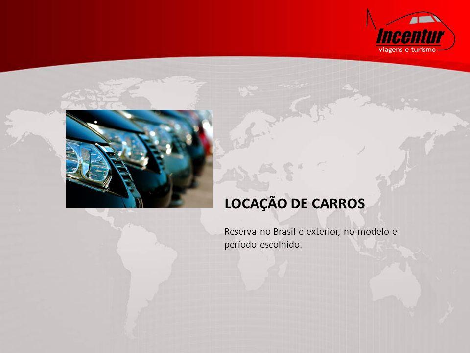 LOCAÇÃO DE CARROS Reserva no Brasil e exterior, no modelo e período escolhido.