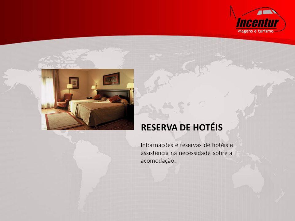RESERVA DE HOTÉIS Informações e reservas de hotéis e assistência na necessidade sobre a acomodação.