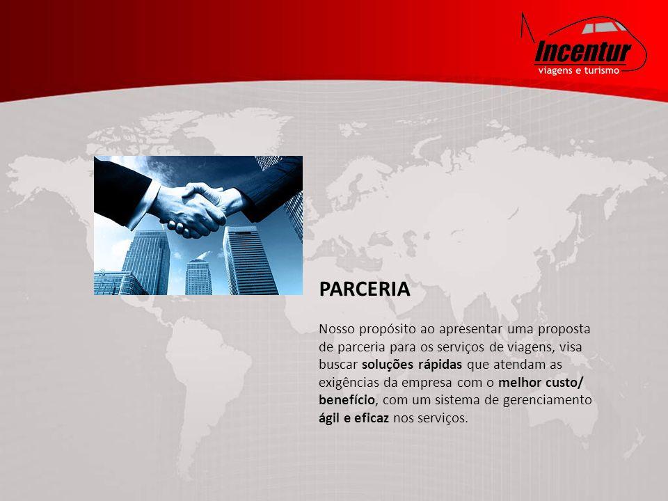 PARCERIA Nosso propósito ao apresentar uma proposta de parceria para os serviços de viagens, visa buscar soluções rápidas que atendam as exigências da empresa com o melhor custo/ benefício, com um sistema de gerenciamento ágil e eficaz nos serviços.