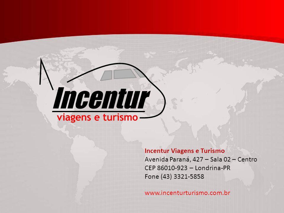 Incentur Viagens e Turismo Avenida Paraná, 427 – Sala 02 – Centro CEP 86010-923 – Londrina-PR Fone (43) 3321-5858 www.incenturturismo.com.br