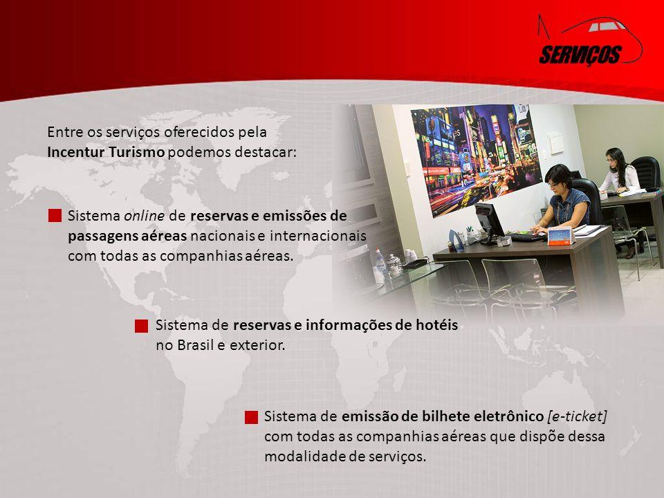 SERVIÇOS Entre os serviços oferecidos pela Incentur Turismo podemos destacar: Sistema online de reservas e emissões de passagens aéreas nacionais e internacionais com todas as companhias aéreas.