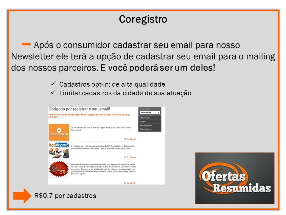 SO 7 Coregistro Após o consumidor cadastrar seu email para nosso Newsletter ele terá a opção de cadastrar seu email para o mailing dos nossos parceiros.