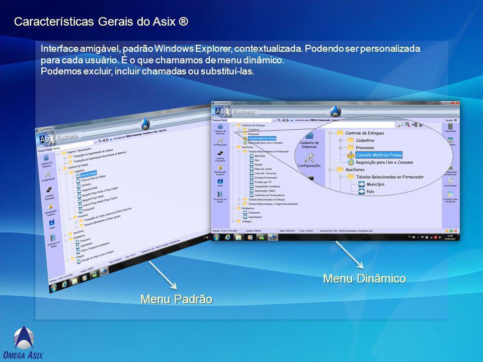 Características Gerais do Asix ® Interface amigável, padrão Windows Explorer, contextualizada.