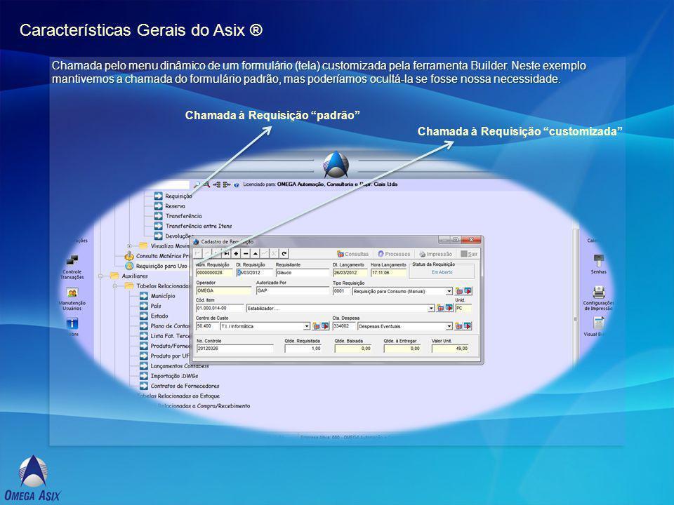 Características Gerais do Asix ® Chamada pelo menu dinâmico de um formulário (tela) customizada pela ferramenta Builder.