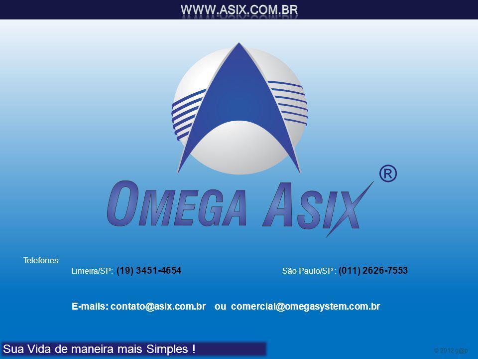 E-mails: contato@asix.com.br ou comercial@omegasystem.com.br © 2012 g@p ® Telefones: Limeira/SP: (19) 3451-4654 São Paulo/SP : (011) 2626-7553