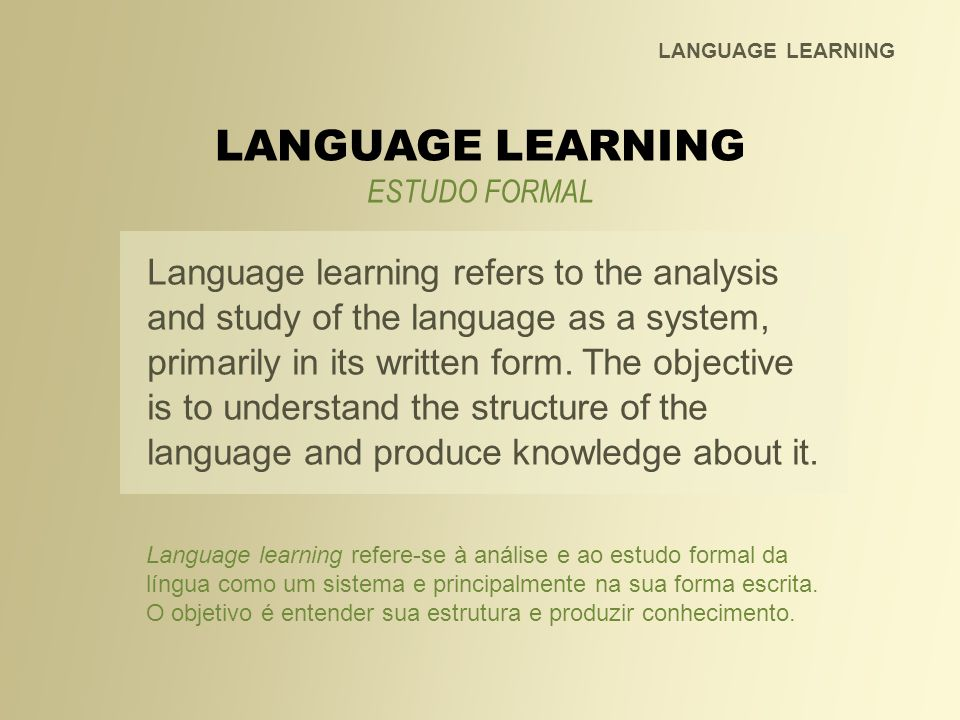 It has been the traditional approach to the study of languages for centuries and is still today practiced in high schools worldwide.