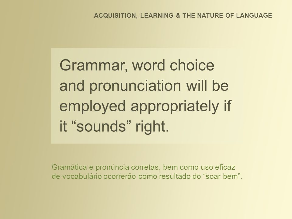 Accuracy is a result of exposure to accurate language.