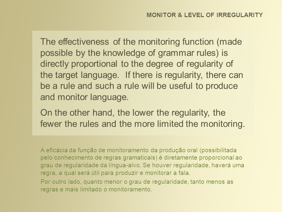 The effectiveness of the monitoring function (made possible by the knowledge of grammar rules) is directly proportional to the degree of regularity of