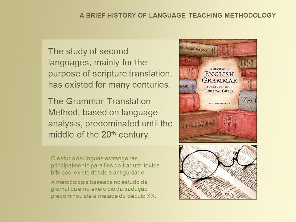 The Grammar-Translation Method, based on language analysis, predominated until the middle of the 20 th century. A BRIEF HISTORY OF LANGUAGE TEACHING M