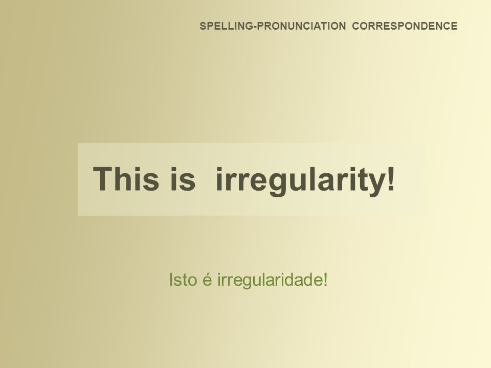 SPELLING-PRONUNCIATION CORRESPONDENCE Spanish shows a higher degree of regularity when compared to English, especially in its almost perfect correspondence between the written language and its pronunciation.