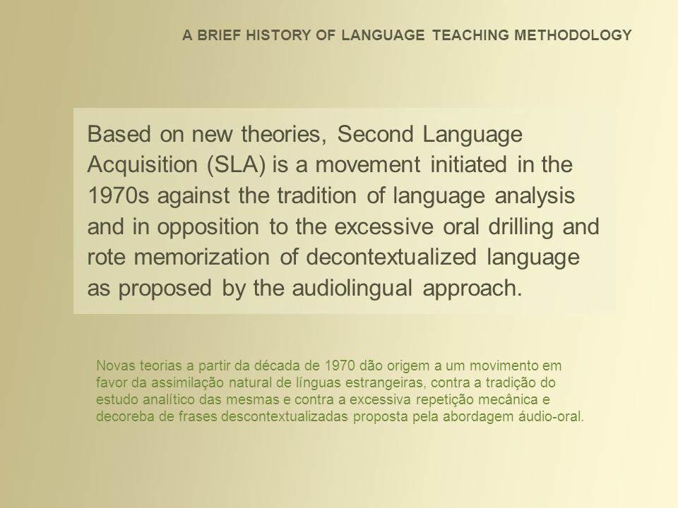 SLA receives a push forward in the 80s with Stephen Krashens Natural Approach based on his Acquisition-Learning hypothesis.