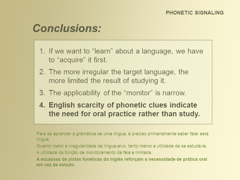 Conclusions: 1. If we want to learn about a language, we have to acquire it first. 2. The more irregular the target language, the more limited the res
