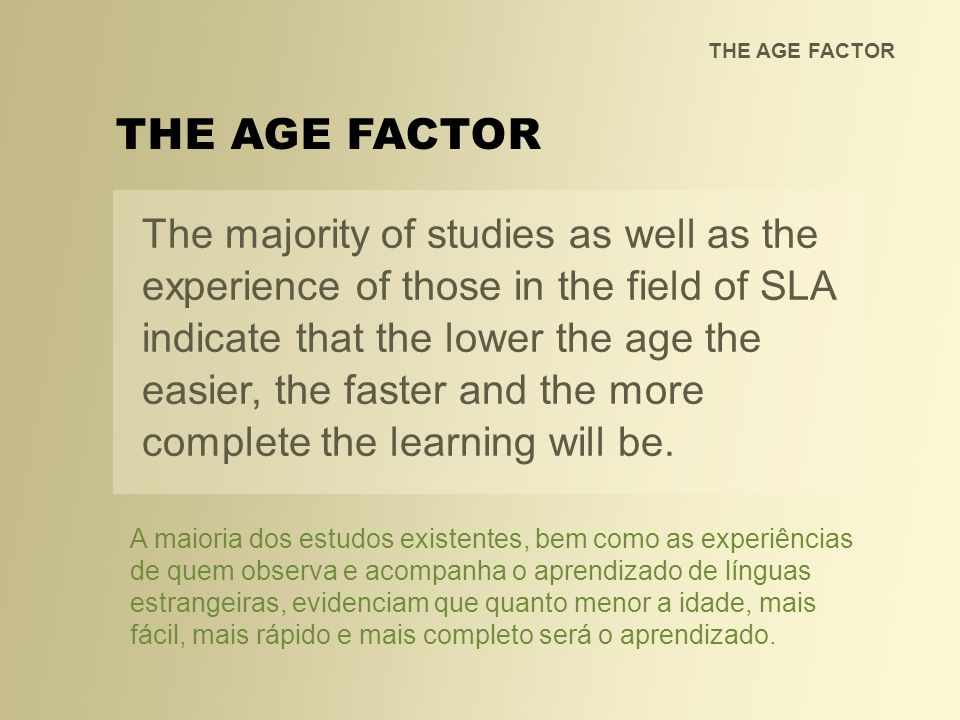 THE AGE FACTOR For children, the discovery of the world around them, the acquisition of language and the cognitive development are natural, parallel, and interlinked events that depend on firsthand experiences.