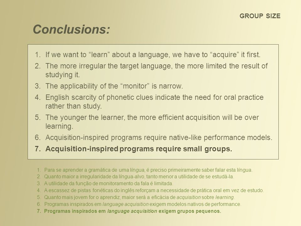 FINAL CONCLUSIONS We can draw additional conclusions from Krashens theory: That language acquisition is more efficient than language learning for attaining functional skill in a foreign language not only in childhood.