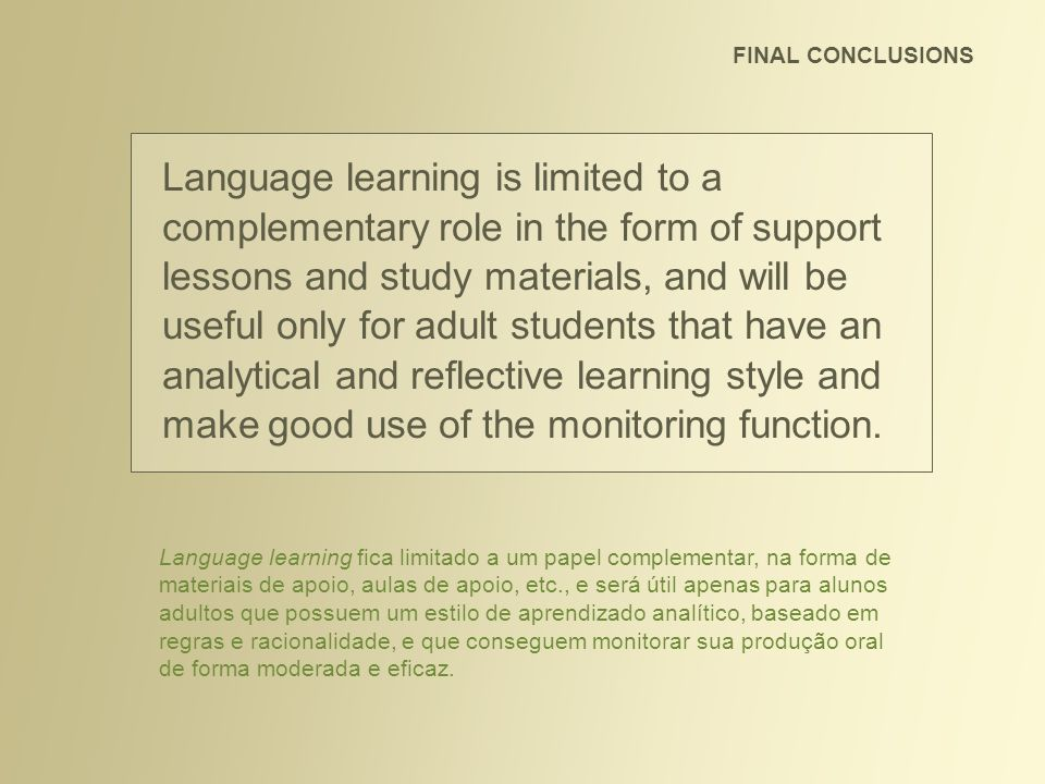 FINAL CONCLUSIONS Language learning will also be more useful for languages with a higher level of regularity, as well as in situations where the number of students per group cannot be reduced.