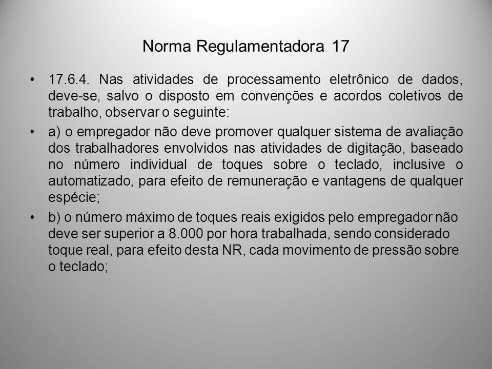 Norma Regulamentadora 17 17.6.4. Nas atividades de processamento eletrônico de dados, deve-se, salvo o disposto em convenções e acordos coletivos de t