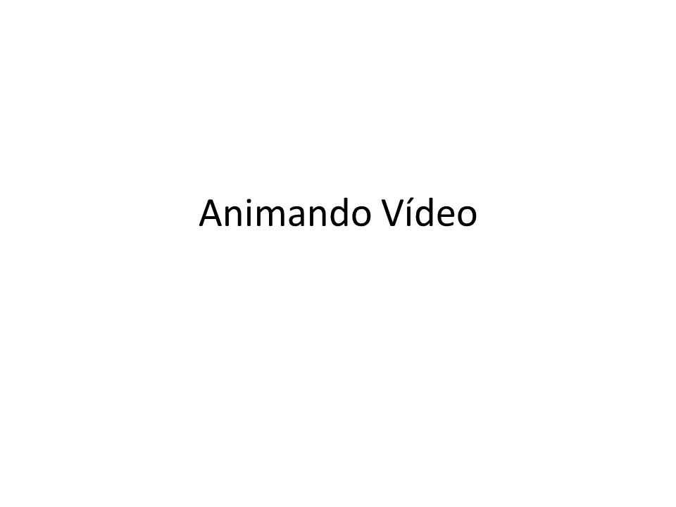 Animando Vídeo