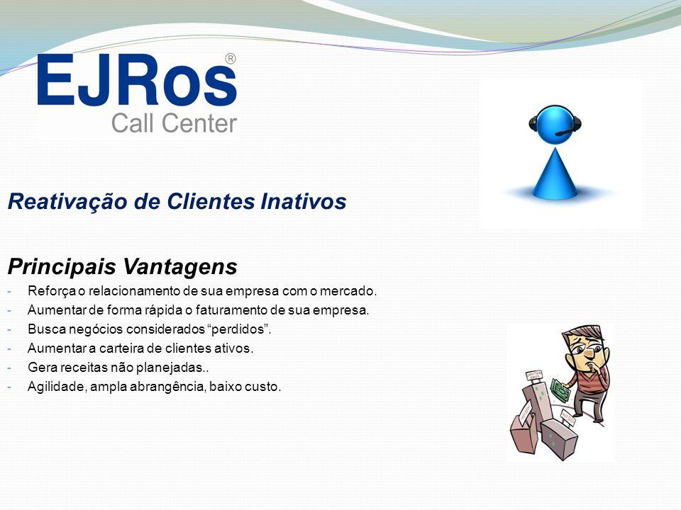Reativação de Clientes Inativos Principais Vantagens - Reforça o relacionamento de sua empresa com o mercado. - Aumentar de forma rápida o faturamento