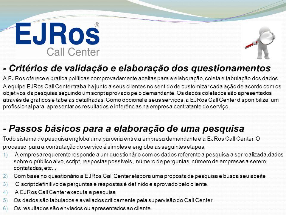 - Critérios de validação e elaboração dos questionamentos A EJRos oferece e pratica políticas comprovadamente aceitas para a elaboração, coleta e tabu