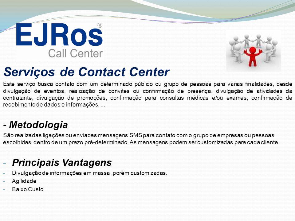 Serviços de Contact Center Este serviço busca contato com um determinado público ou grupo de pessoas para várias finalidades, desde divulgação de even