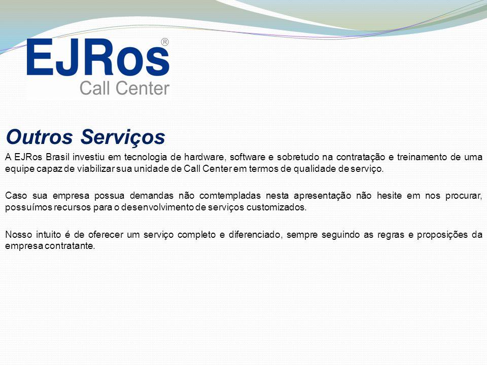 Outros Serviços A EJRos Brasil investiu em tecnologia de hardware, software e sobretudo na contratação e treinamento de uma equipe capaz de viabilizar