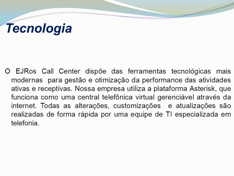 Tecnologia O EJRos Call Center dispõe das ferramentas tecnológicas mais modernas para gestão e otimização da performance das atividades ativas e recep