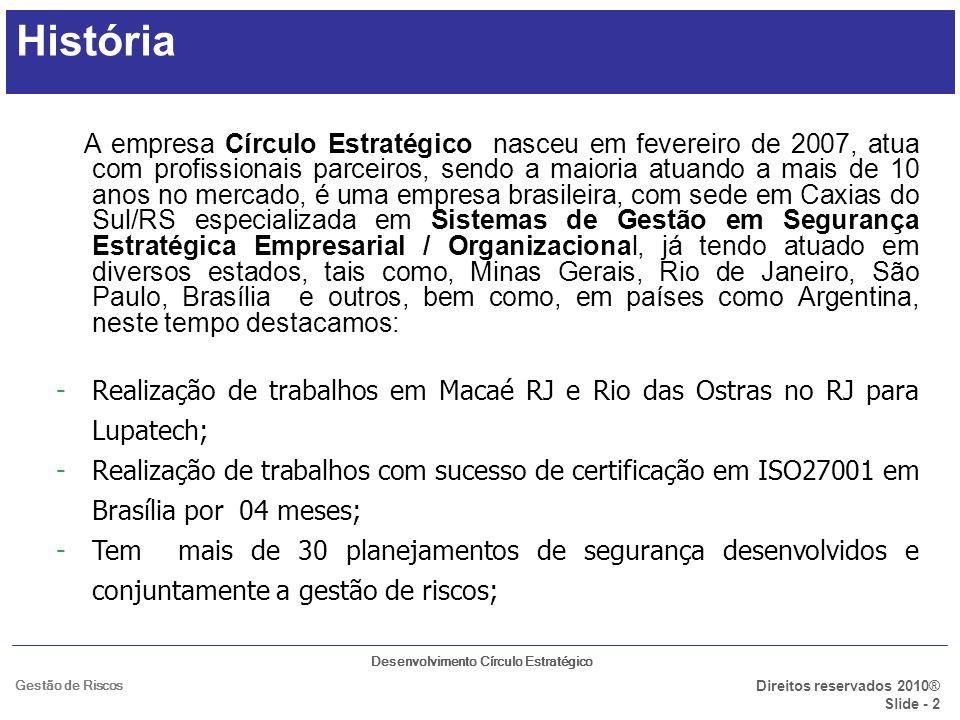 Desenvolvimento Círculo Estratégico Direitos reservados 2010® Slide - 2 Gestão de Riscos História A empresa Círculo Estratégico nasceu em fevereiro de