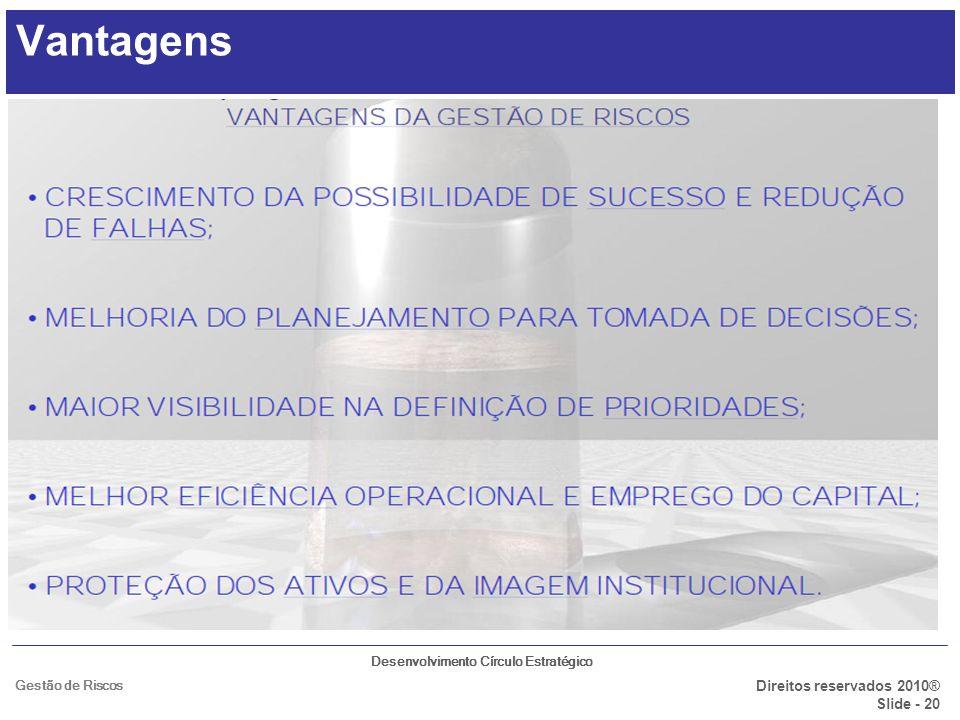 Desenvolvimento Círculo Estratégico Direitos reservados 2010® Slide - 20 Gestão de Riscos Vantagens