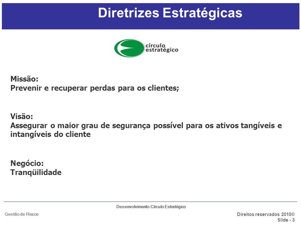 Desenvolvimento Círculo Estratégico Direitos reservados 2010® Slide - 4 Gestão de Riscos Área de Atuação A Empresa atua com Soluções e Serviços em Segurança Empresarial, trabalha com o conceito de solução estratégica, gestão de segurança integrada e aliada as estratégias do seu cliente.