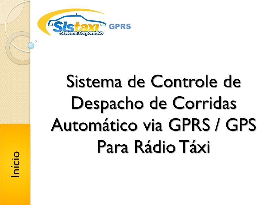 Início Sistema de Controle de Despacho de Corridas Automático via GPRS / GPS Para Rádio Táxi