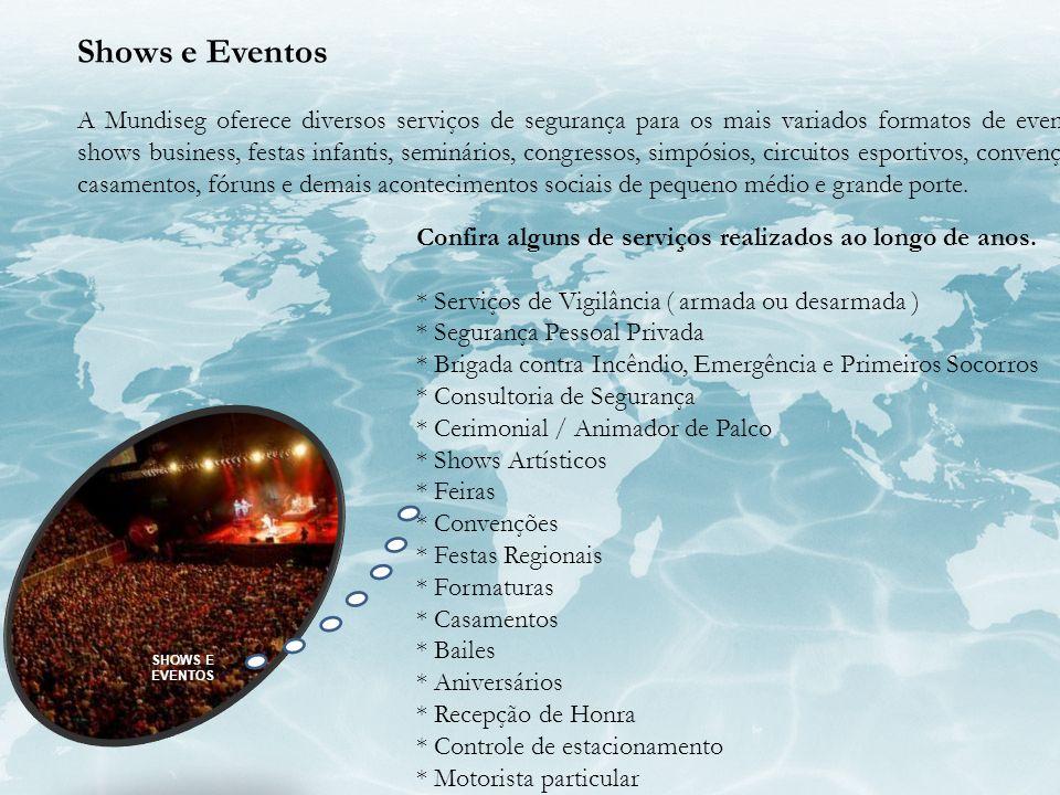 SHOWS E EVENTOS Shows e Eventos A Mundiseg oferece diversos serviços de segurança para os mais variados formatos de eventos, shows business, festas in