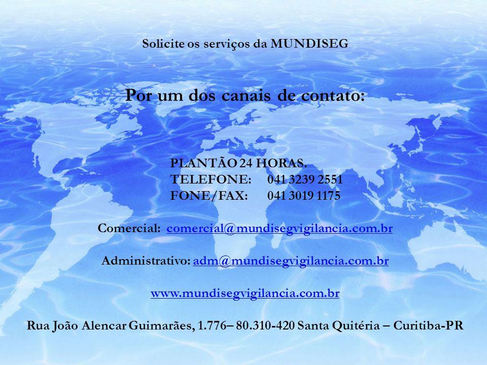 Solicite os serviços da MUNDISEG Por um dos canais de contato: PLANTÃO 24 HORAS. TELEFONE:041 3239 2551 FONE/FAX: 041 3019 1175 Comercial: comercial@m