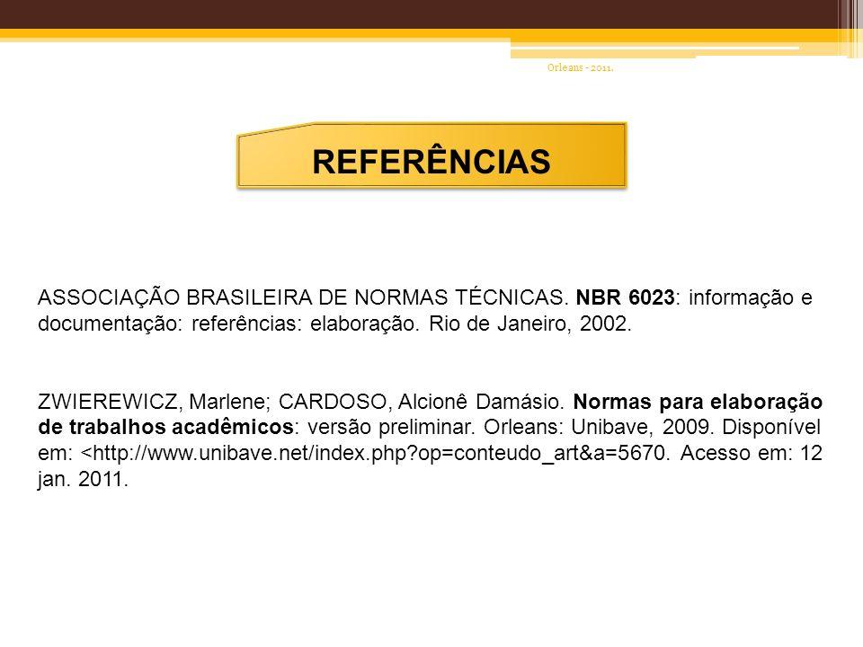 ASSOCIAÇÃO BRASILEIRA DE NORMAS TÉCNICAS. NBR 6023: informação e documentação: referências: elaboração. Rio de Janeiro, 2002. ZWIEREWICZ, Marlene; CAR
